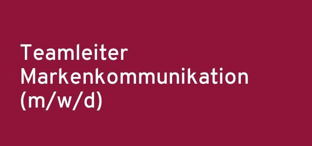 Teamleiter Markenkommunikation (m/w/d)