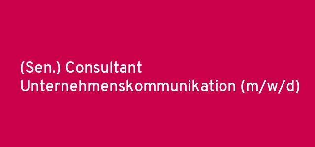 (Sen.) Consultant Unternehmenskommunikation (m/w/d)