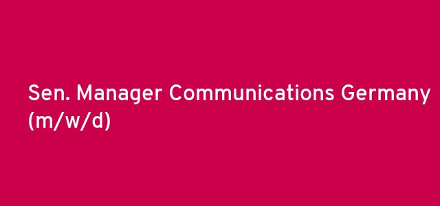 Sen. Manager Communications Germany (m/w/d)