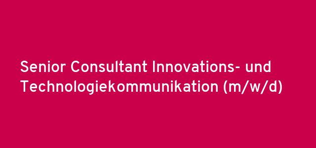 Senior Consultant Innovations- und Technologiekommunikation (m/w/d)