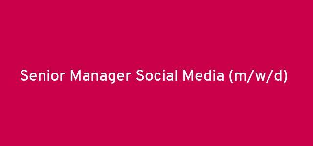 Senior Manager Social Media (m/w/d)