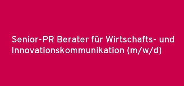 Senior-PR Berater für Wirtschafts- und Innovationskommunikation (m/w/d)