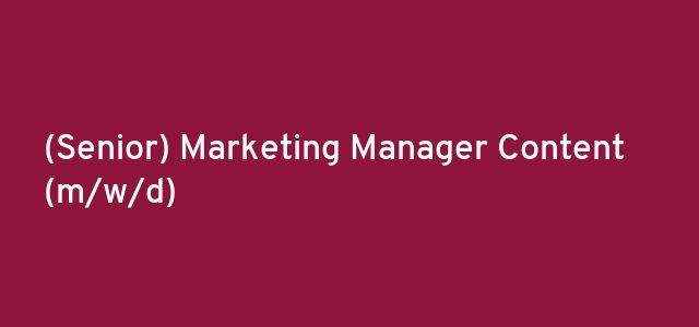(Senior) Marketing Manager Content  (m/w/d)