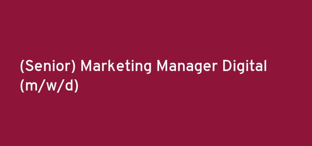 (Senior) Marketing Manager Digital  (m/w/d)