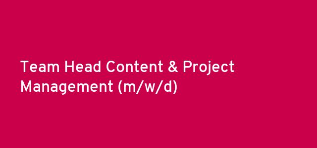 Team Head Content & Project Management  (m/w/d)