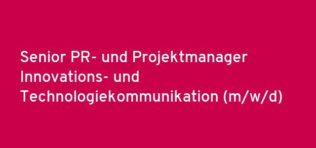 Senior PR- und Projektmanager Innovations- und Technologiekommunikation  (m/w/d)