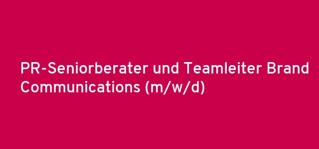 PR-Seniorberater und Teamleiter Brand Communications (m/w/d)