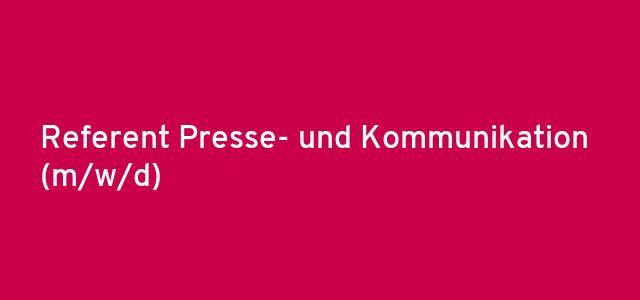 Referent Presse- und Kommunikation (m/w/d)