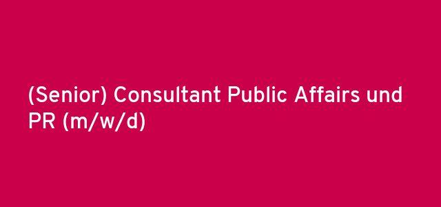 (Senior) Consultant Public Affairs und PR (m/w/d)