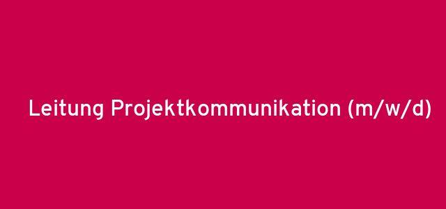 Leitung Projektkommunikation  (m/w/d)