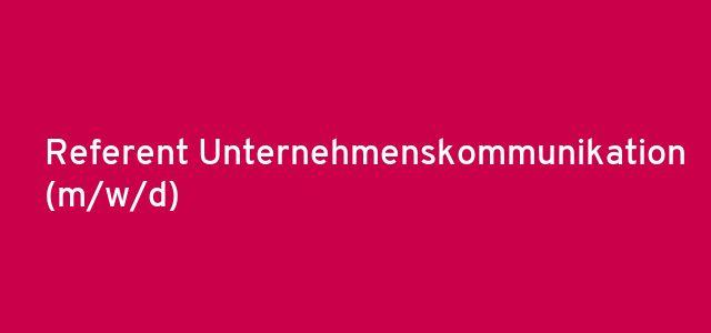 Referent Unternehmenskommunikation (m/w/d)