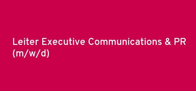 Leiter Executive Communications & PR (m/w/d)